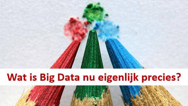 Wat is Big Data nu eigenlijk precies?